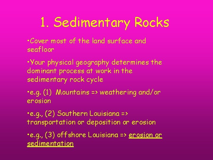 1. Sedimentary Rocks • Cover most of the land surface and seafloor • Your