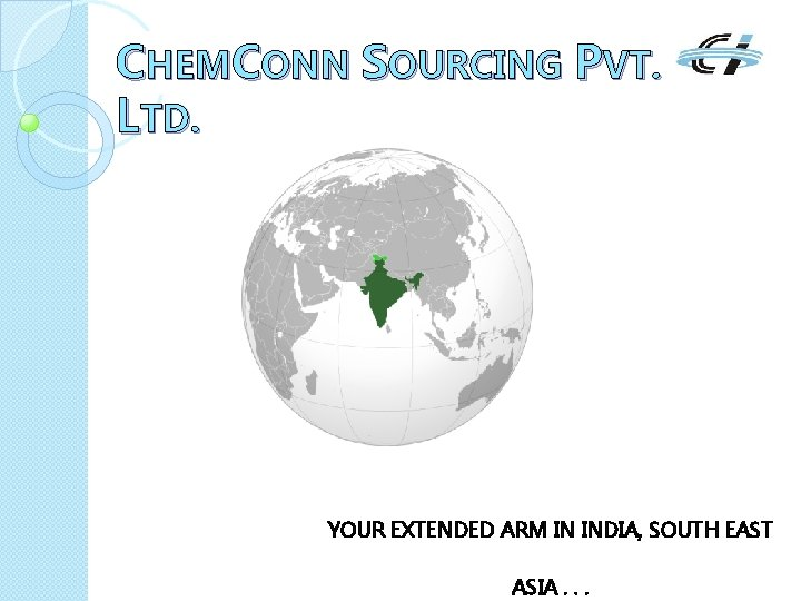CHEMCONN SOURCING PVT. LTD. YOUR EXTENDED ARM IN INDIA, SOUTH EAST ASIA. . .