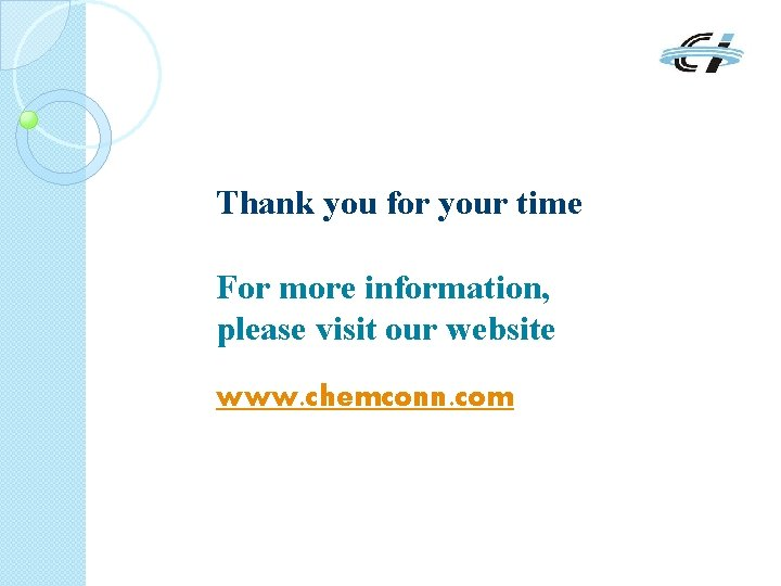 Thank you for your time For more information, please visit our website www. chemconn.