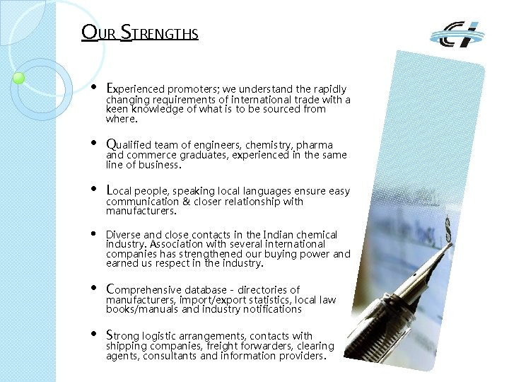 OUR STRENGTHS • Experienced promoters; we understand the rapidly • Qualified team of engineers,