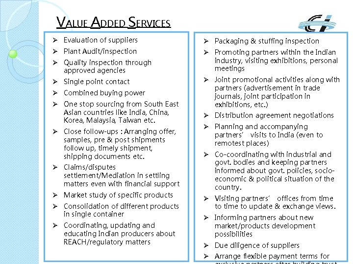 VALUE ADDED SERVICES Ø Evaluation of suppliers Ø Packaging & stuffing inspection Ø Plant