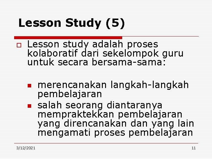 Lesson Study (5) o Lesson study adalah proses kolaboratif dari sekelompok guru untuk secara