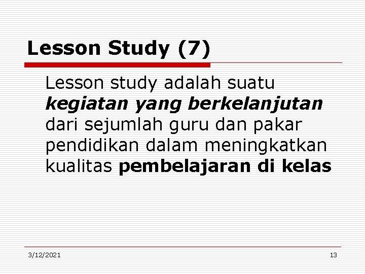 Lesson Study (7) Lesson study adalah suatu kegiatan yang berkelanjutan dari sejumlah guru dan