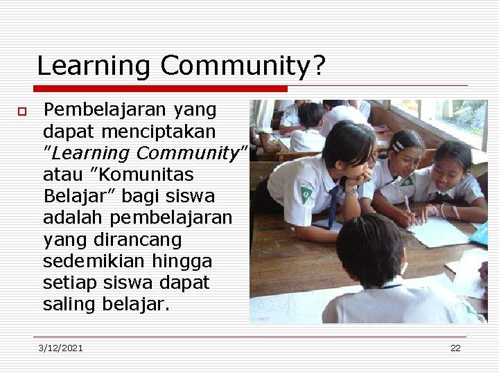 "Learning Community? o Pembelajaran yang dapat menciptakan ""Learning Community"" atau ""Komunitas Belajar"" bagi siswa"