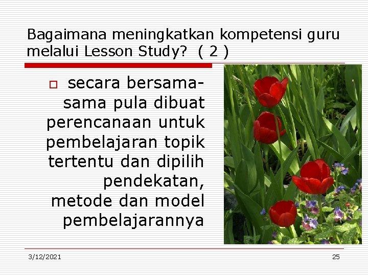 Bagaimana meningkatkan kompetensi guru melalui Lesson Study? ( 2 ) secara bersama pula dibuat