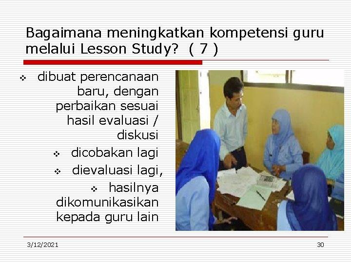 Bagaimana meningkatkan kompetensi guru melalui Lesson Study? ( 7 ) v dibuat perencanaan baru,
