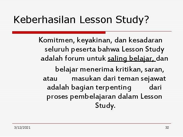 Keberhasilan Lesson Study? Komitmen, keyakinan, dan kesadaran seluruh peserta bahwa Lesson Study adalah forum