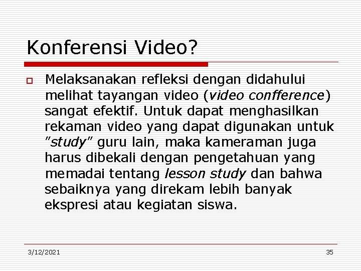 Konferensi Video? o Melaksanakan refleksi dengan didahului melihat tayangan video (video confference) sangat efektif.