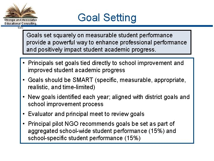 Stronge and Associates Educational Consulting, LLC Goal Setting Goals set squarely on measurable student