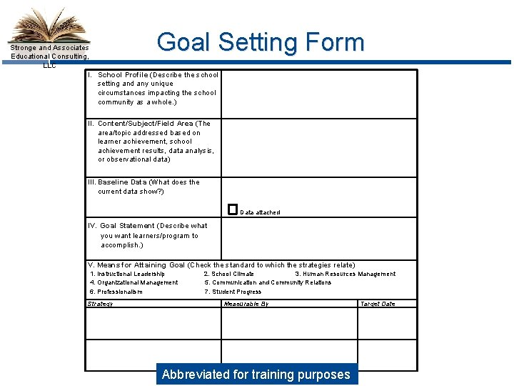 Goal Setting Form Stronge and Associates Educational Consulting, LLC I. School Profile (Describe the