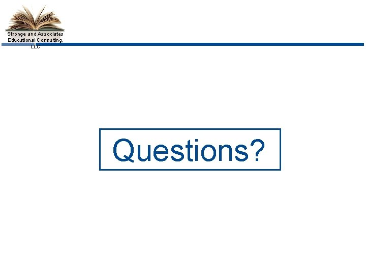 Stronge and Associates Educational Consulting, LLC Questions?