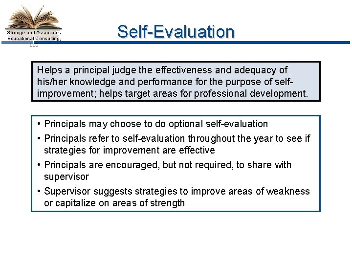 Stronge and Associates Educational Consulting, LLC Self-Evaluation Helps a principal judge the effectiveness and