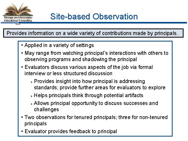 Stronge and Associates Educational Consulting, LLC Site-based Observation Provides information on a wide variety