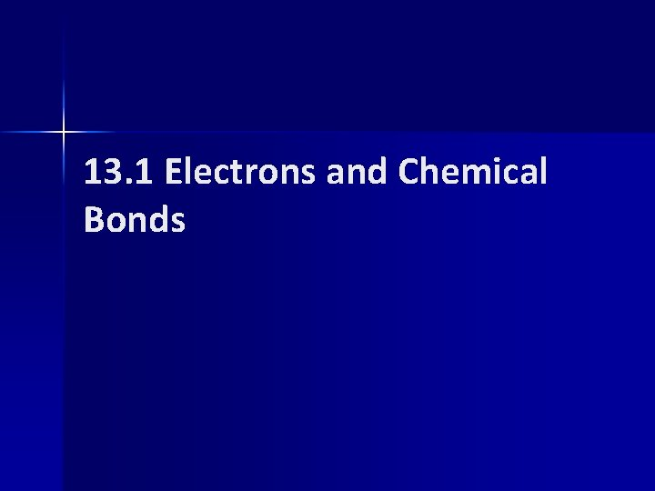 13. 1 Electrons and Chemical Bonds