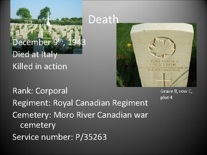 Death December 9 th, 1943 Died at Italy Killed in action Rank: Corporal Regiment: