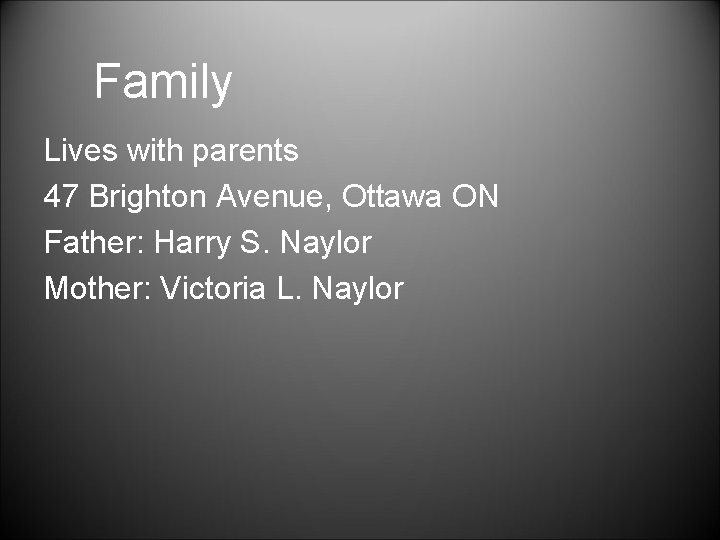 Family Lives with parents 47 Brighton Avenue, Ottawa ON Father: Harry S. Naylor Mother: