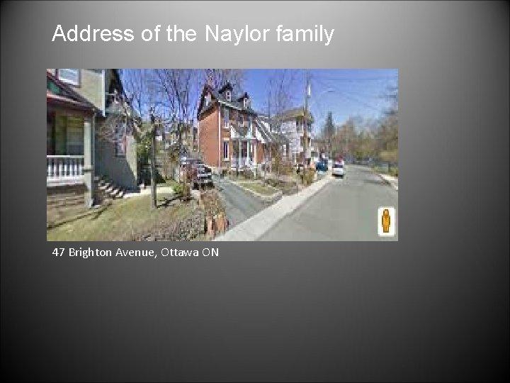 Address of the Naylor family 47 Brighton Avenue, Ottawa ON
