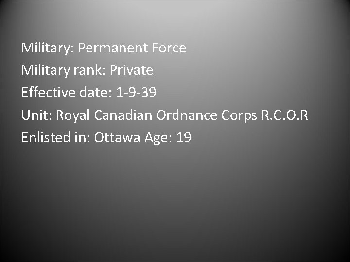 Military: Permanent Force Military rank: Private Effective date: 1 -9 -39 Unit: Royal Canadian