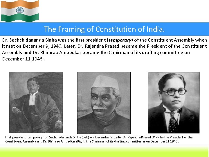The Framing of Constitution of India. Dr. Sachchidananda Sinha was the first president (temporary)