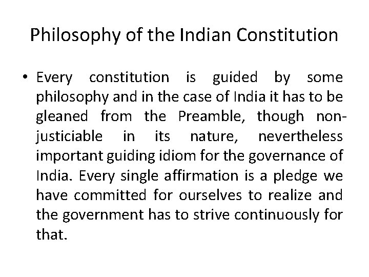 Philosophy of the Indian Constitution • Every constitution is guided by some philosophy and