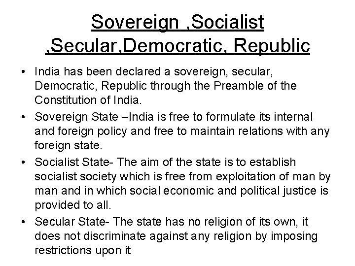 Sovereign , Socialist , Secular, Democratic, Republic • India has been declared a sovereign,