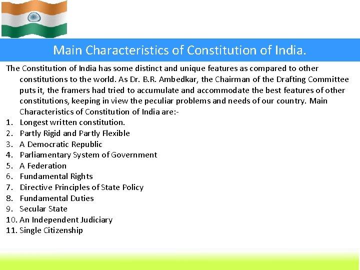 Main Characteristics of Constitution of India. The Constitution of India has some distinct and