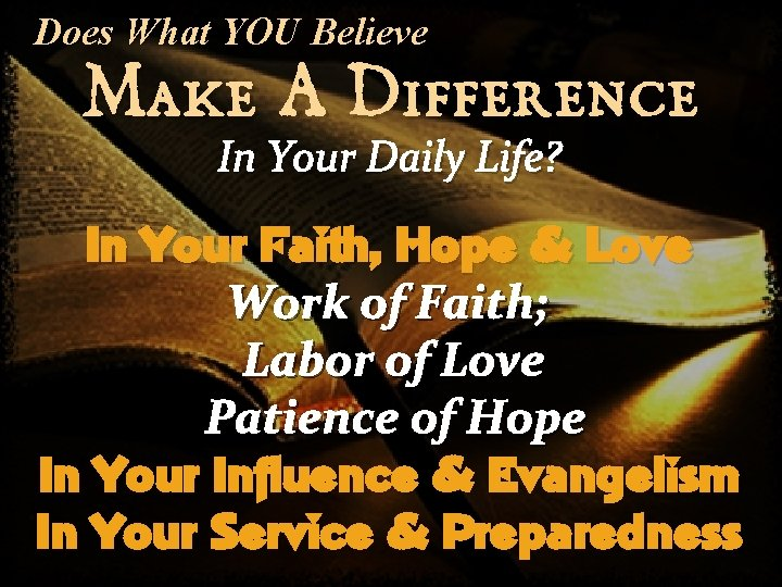 Does What YOU Believe Make A Difference In Your Daily Life? In Your Faith,