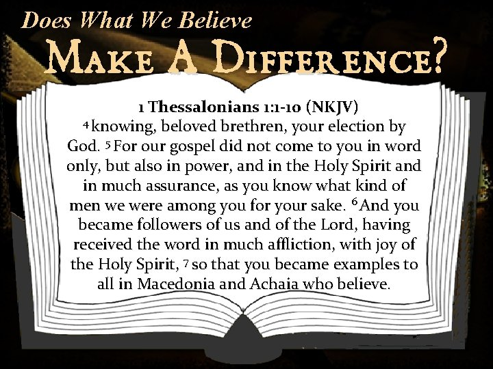 Does What We Believe Make A Difference? 1 Thessalonians 1: 1 -10 (NKJV) 4