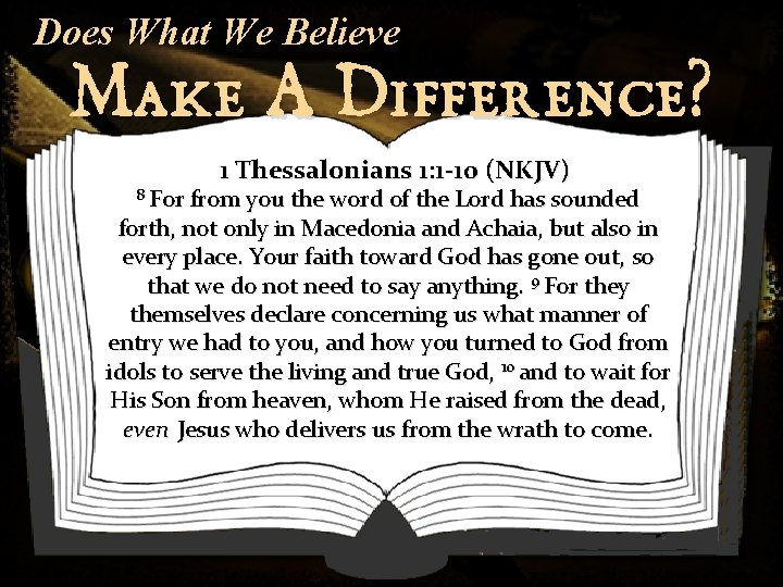 Does What We Believe Make A Difference? 8 For 1 Thessalonians 1: 1 -10