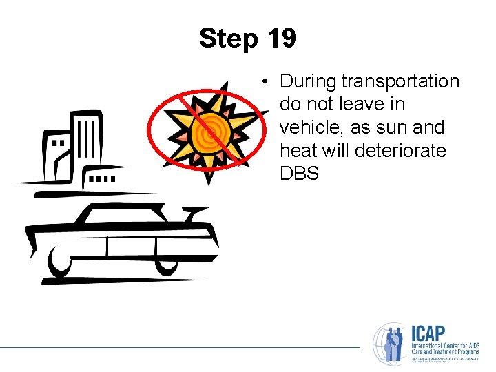 Step 19 • During transportation do not leave in vehicle, as sun and heat