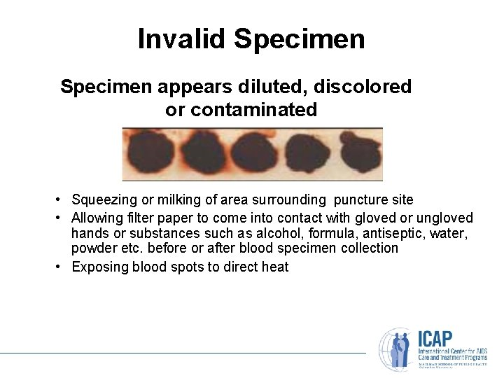 Invalid Specimen appears diluted, discolored or contaminated • Squeezing or milking of area surrounding