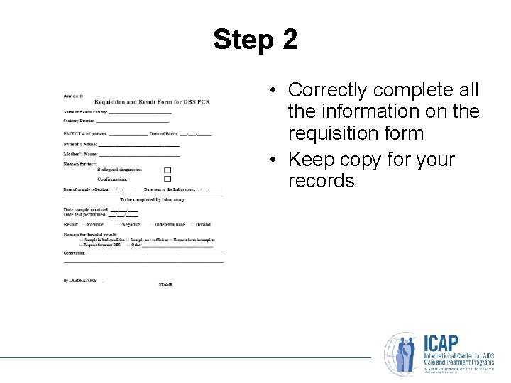 Step 2 • Correctly complete all the information on the requisition form • Keep