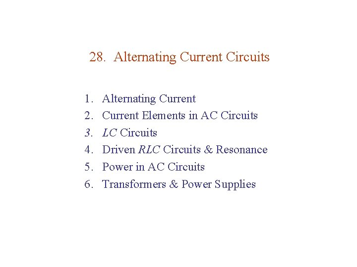 28. Alternating Current Circuits 1. 2. 3. 4. 5. 6. Alternating Current Elements in