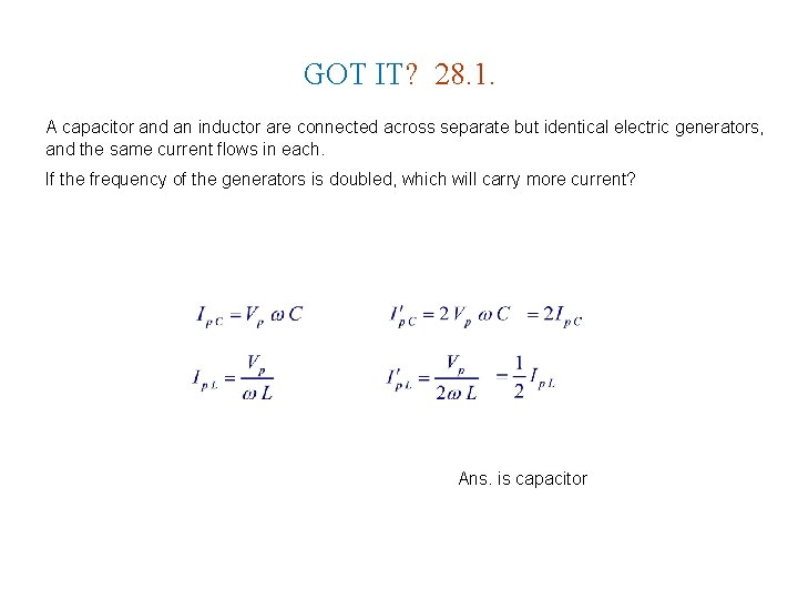 GOT IT? 28. 1. A capacitor and an inductor are connected across separate but