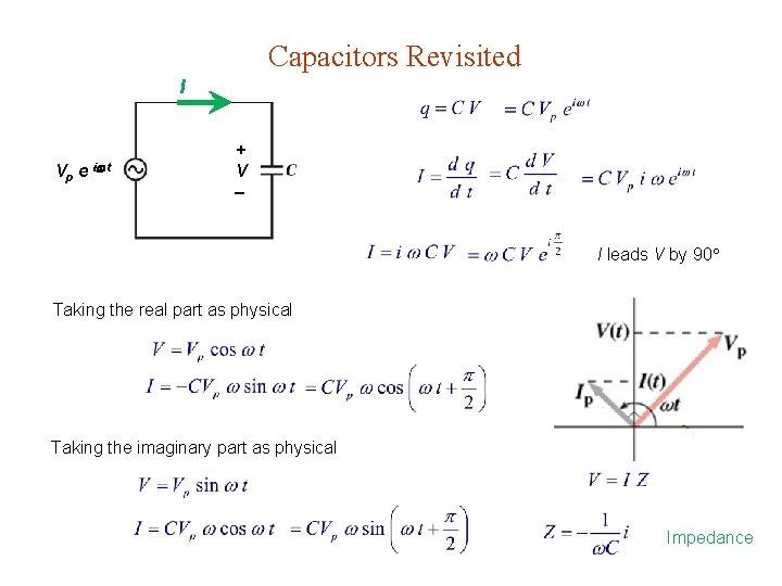 Capacitors Revisited I Vp e i t + V I leads V by 90