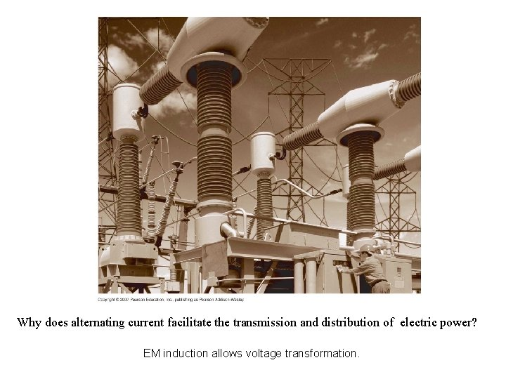 Why does alternating current facilitate the transmission and distribution of electric power? EM induction