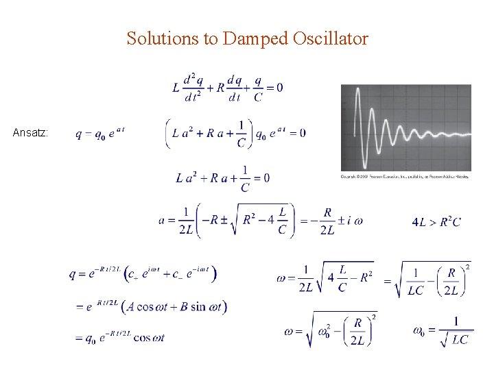 Solutions to Damped Oscillator Ansatz: