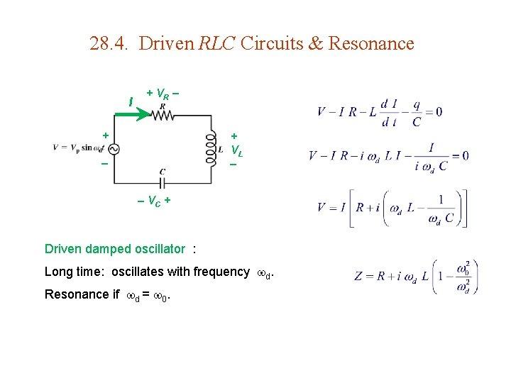 28. 4. Driven RLC Circuits & Resonance I + VR + + VL VC