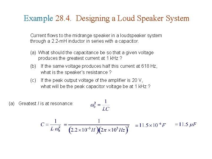 Example 28. 4. Designing a Loud Speaker System Current flows to the midrange speaker
