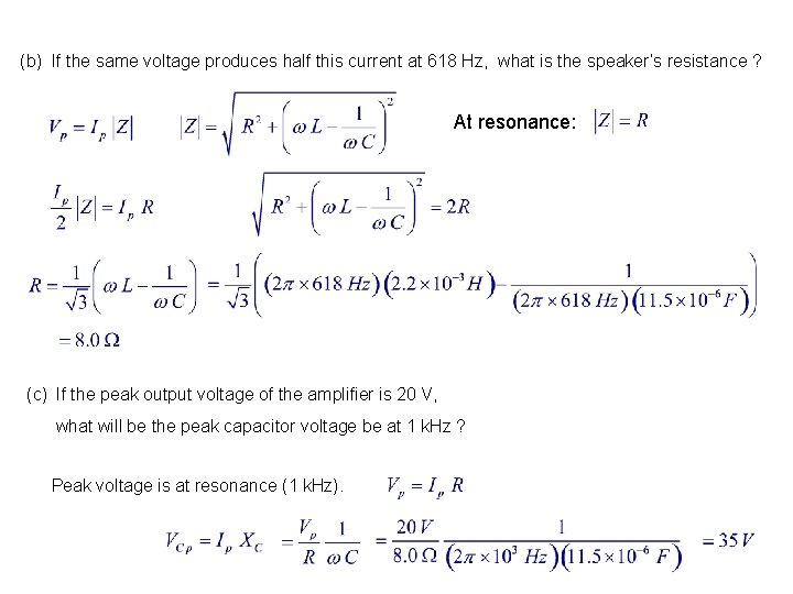 (b) If the same voltage produces half this current at 618 Hz, what is