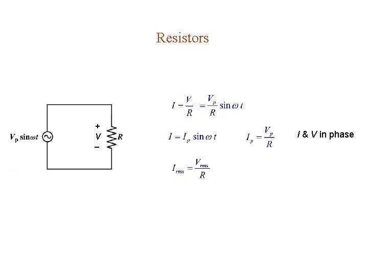 Resistors + V I & V in phase