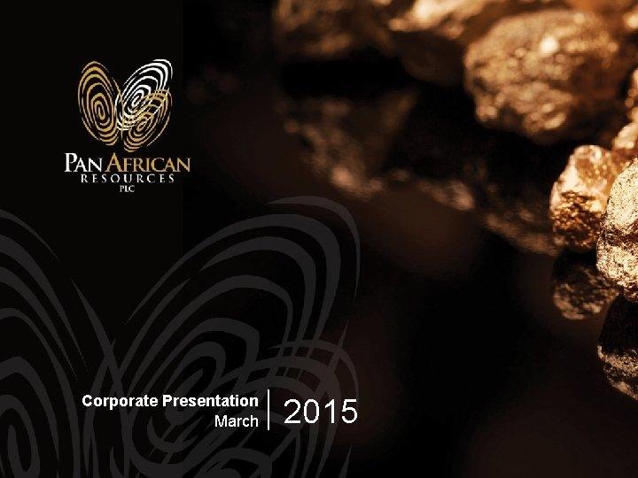 Corporate Presentation March 2015