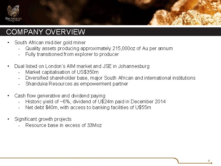 COMPANY OVERVIEW • • South African mid-tier gold miner - Quality assets producing approximately