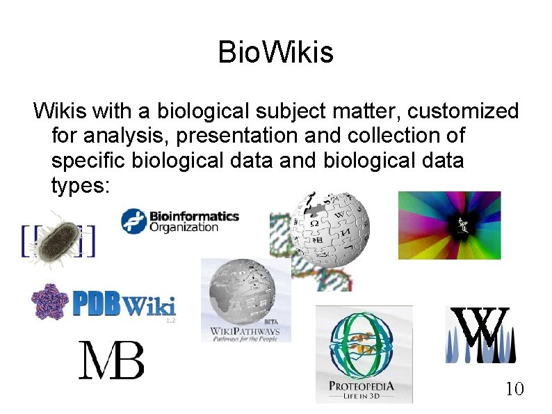 Bio. Wikis with a biological subject matter, customized for analysis, presentation and collection of