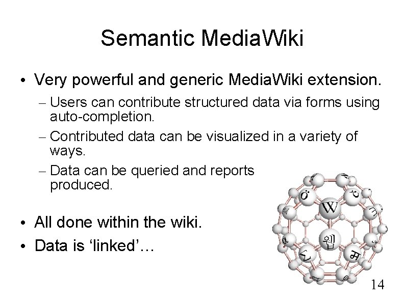 Semantic Media. Wiki • Very powerful and generic Media. Wiki extension. – Users can