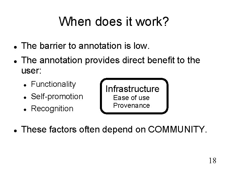 When does it work? The barrier to annotation is low. The annotation provides direct