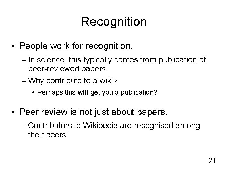 Recognition • People work for recognition. – In science, this typically comes from publication