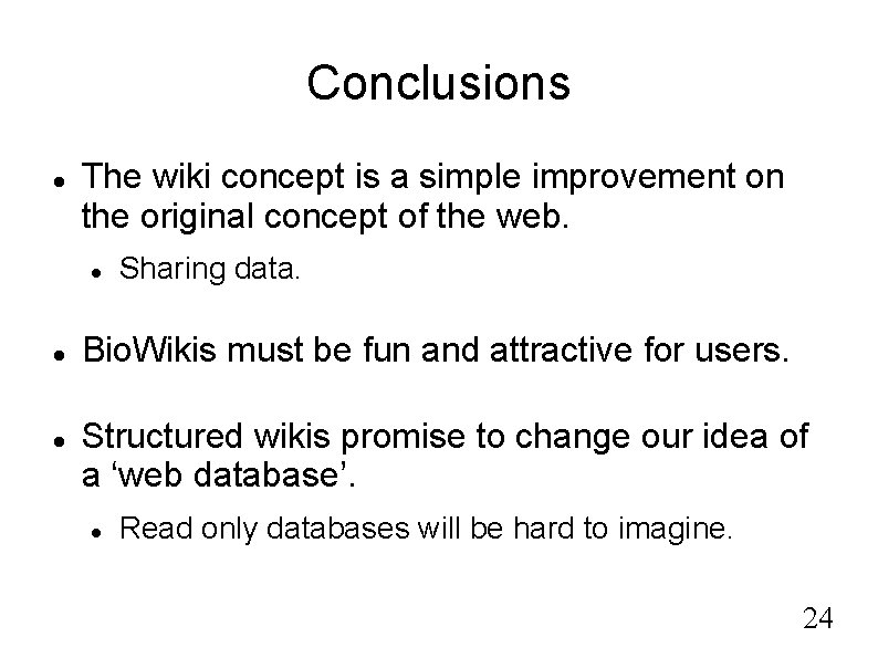 Conclusions The wiki concept is a simple improvement on the original concept of the