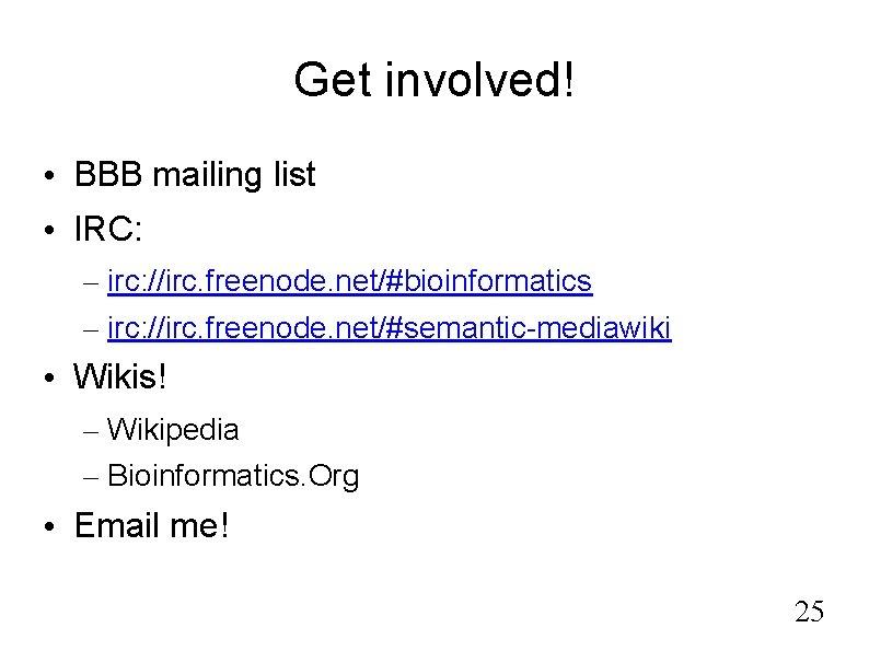 Get involved! • BBB mailing list • IRC: – irc: //irc. freenode. net/#bioinformatics –