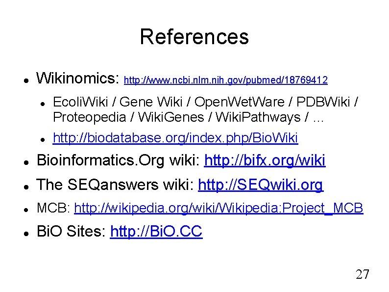 References Wikinomics: http: //www. ncbi. nlm. nih. gov/pubmed/18769412 Ecoli. Wiki / Gene Wiki /